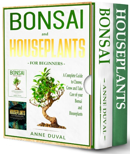 Duval, Anne - Bonsai and Houseplants for Beginners - 2 BOOKS IN 1 -  A Complete Guide to Choose, Grow and Take Care of Your Bonsai and Houseplants (2021)