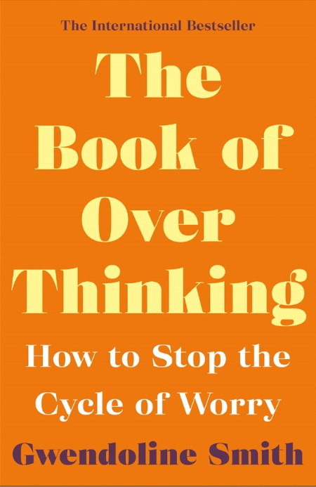 Gwendoline Smith The Book of Overthinking How to Stop the Cycle of Worry Gwendolin...