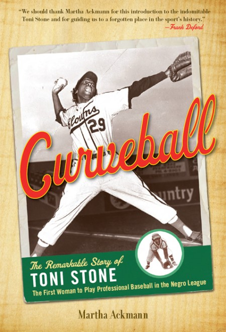 Curveball  The Remarkable Story of Toni Stone by Martha Ackmann