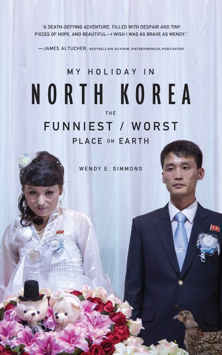 My Holiday in North Korea  The Funniest Worst Place on Earth by Wendy E  Simmons