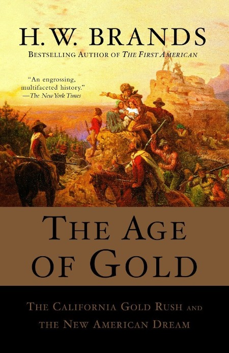 The Age of Gold  The California Gold Rush and the New American Dream by H  W  Brands