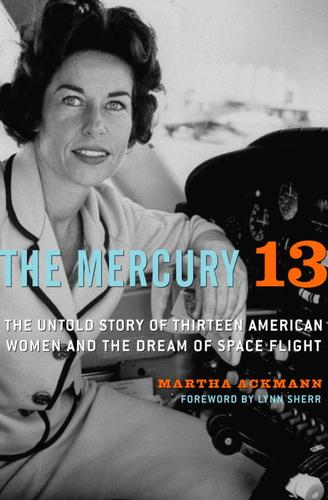 The Mercury 13  The Untold Story of Thirteen American Women and the Dream of Space...