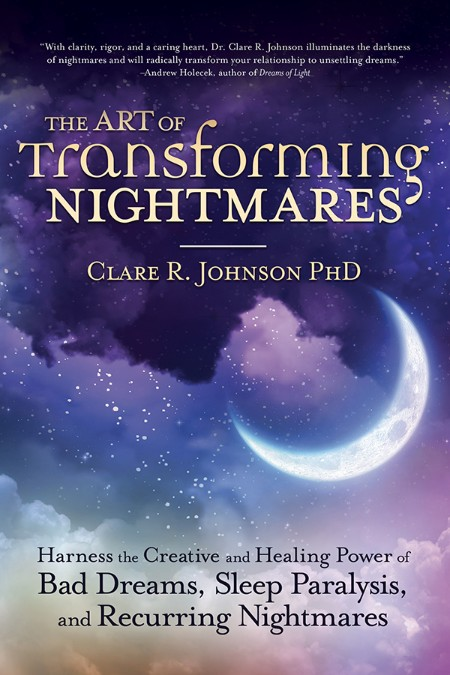 The Art of Transforming Nightmares by Clare R  Johnson
