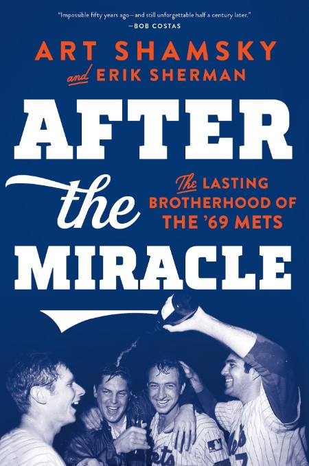 After the Miracle  The Lasting Brotherhood of the '69 Mets by Erik Sherman