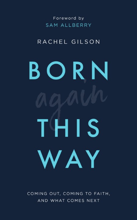 Born Again This Way  Coming Out, Coming to Faith, and What Comes Next by Rachel Gi...