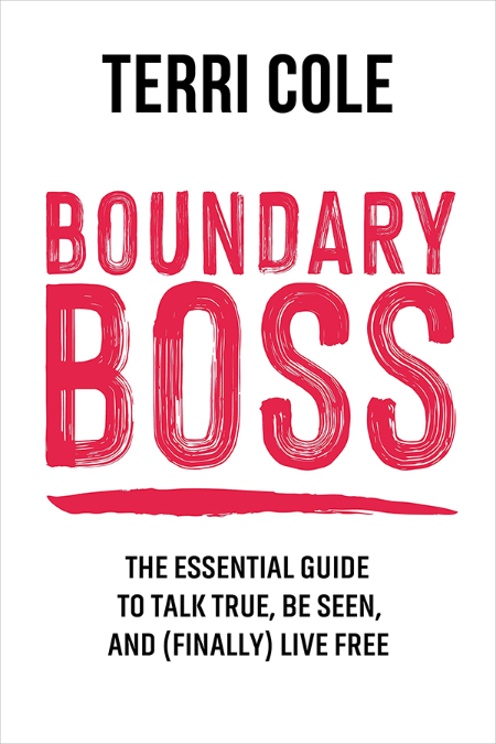 Boundary Boss  The Essential Guide to Talk True, Be Seen, and (Finally) Live Free ...
