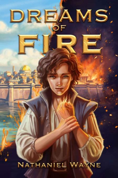 Dreams of Fire by Nathaniel Wayne
