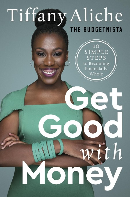 Get Good with Money  Ten Simple Steps to Becoming Financially Whole by Tiffany Ali...