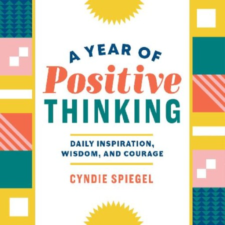 A Year of Positive Thinking  Daily Inspiration, Wisdom, and Courage by Cyndie Spie...