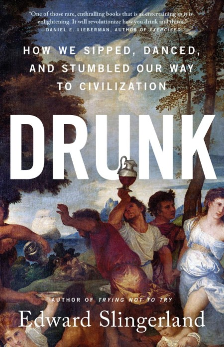 Drunk  How We Sipped, Danced, and Stumbled Our Way to Civilization by Edward Sling...