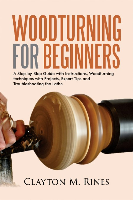 Rines Clayton M Woodturning for Beginners A StepbyStep Guide with Instructions Woo...