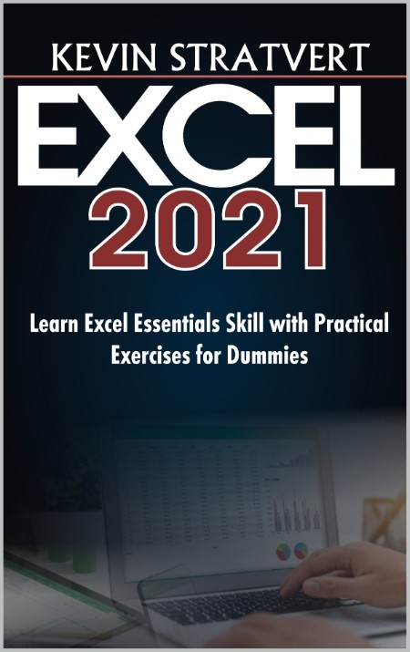 STRATVERT KEVIN EXCEL 2021 Learn Excel Essentials Skill with Practical Exercises f...