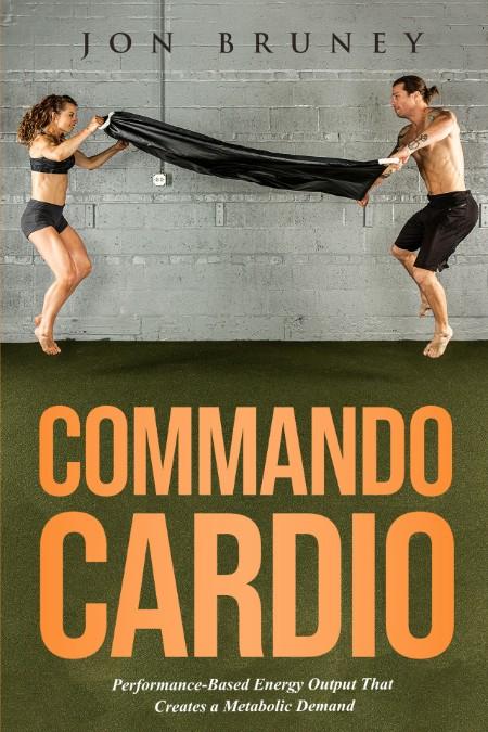Commando Cardio - Performance-Based Energy Output that Creates a Metabolic Demand