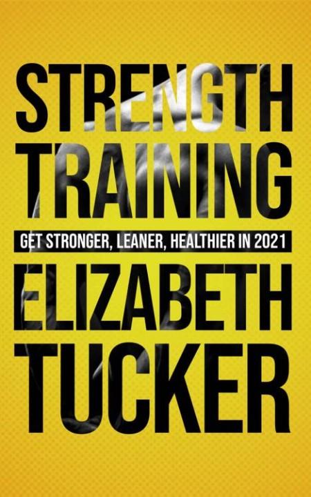 Strength Training - Get Stronger, Leaner, Healthier In 2021