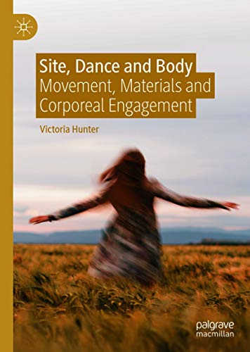 Victoria Hunter Site Dance and Body Movement Materials and Corporeal Engagement 2021