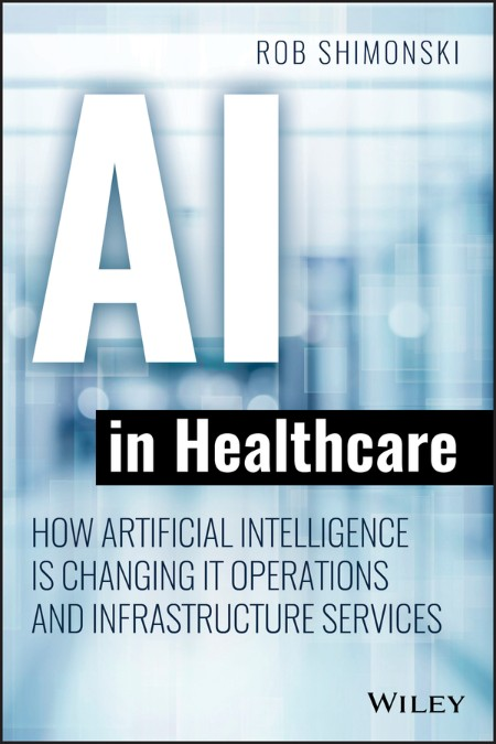 Robert Shimonski How Artificial Intelligence Is Changing IT Operations and Infrastructure Services 2021