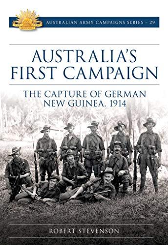 Robert Stevenson Australias First Campaign The Capture of German New Guinea 1914Big Sky Publishing 2021
