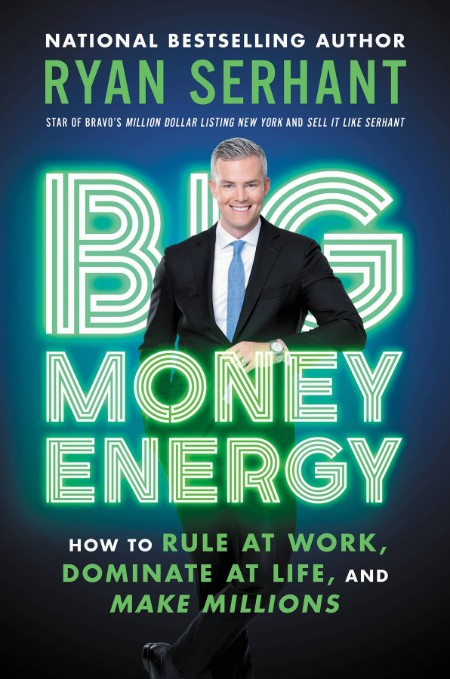 Ryan Serhant Big Money EnergyHachette Books 2021