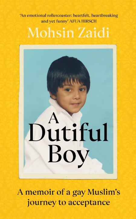 A Dutiful Boy  A Memoir of a Gay Muslim's Journey to Acceptance by Mohsin Zaidi