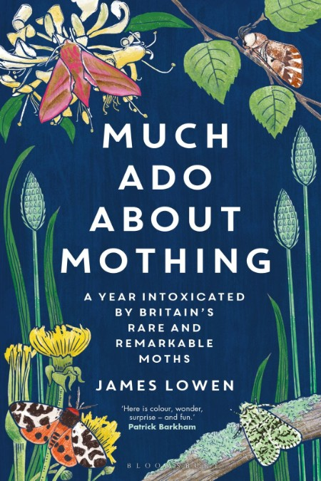 Much Ado About Mothing  A Year Intoxicated by Britain's Rare and Remarkable Moths ...