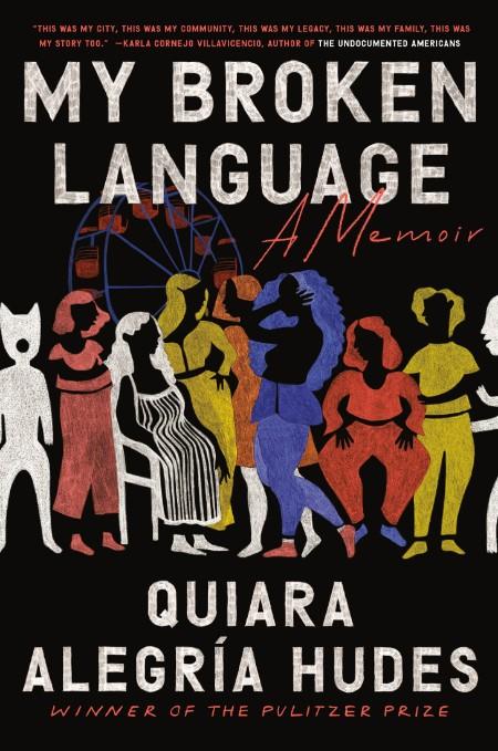 My Broken Language  A Memoir by Quiara Alegría Hudes