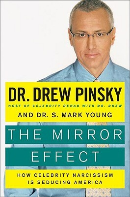 The Mirror Effect  How Celebrity Narcissism Is Seducing America by Drew Pinsky