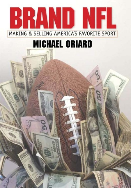 Brand NFL  Making and Selling America's Favorite Sport by Michael Oriard