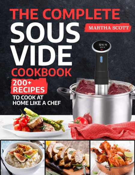The Complete Sous Vide Cookbook 200 Recipes To Cook At Home Like A Chef