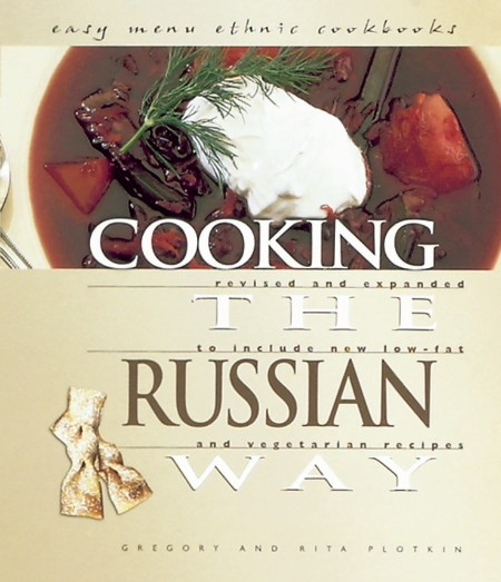 Cooking The Russian Way Revised And Expanded To Include New Low Fat And Vegetarian Recipes
