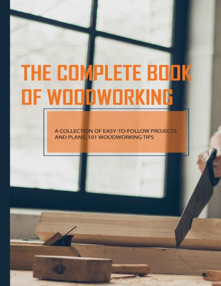 101 WoodWorking Tips Complete Book A Collection Of Easy To Follow Projects And Plans 2021