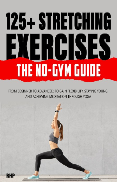 125+ Stretching Exercises - The No-Gym Guide