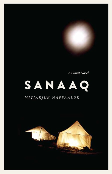 Sanaaq  An Inuit Novel by Mitiarjuk Nappaaluk