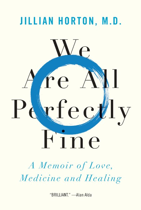 We Are All Perfectly Fine  A Memoir of Love, Medicine and Healing by Jillian Horton