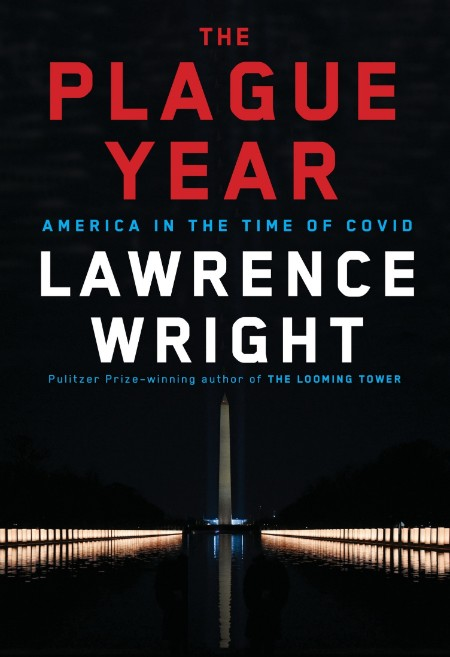 The Plague Year  America in the Time of Covid by Lawrence Wright