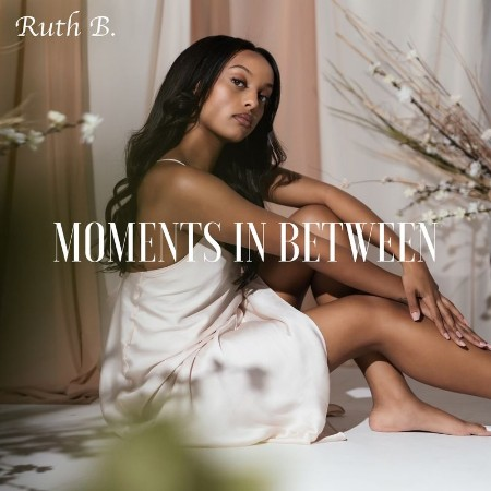 Ruth B  - Moments in Between (2021)