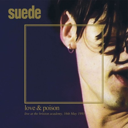 Suede - Love & Poison Live at the Brixton Academy, 16th May, 1993 (2021)