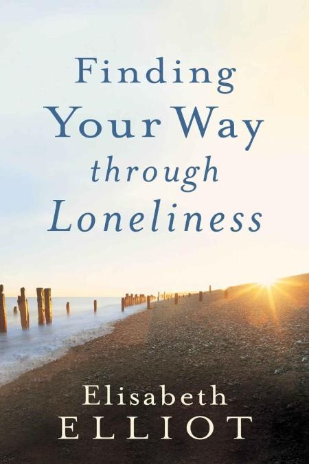 Elisabeth Elliot Finding Your Way through Loneliness Baker Publishing Group 2021