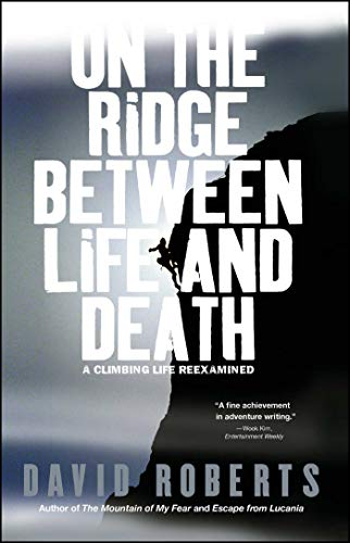 On the Ridge Between Life and Death  A Climbing Life Reexamined by David Roberts
